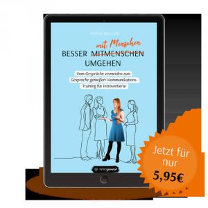 Besser mit Menschen umgehen: Vom Gespräche vermeiden zum Gespräche genießen – 55 Kommunikationsstrategien für Introvertierte