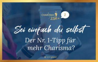 Blogbeitrag Titelbild Charisma-to-go: Authentisch sein – der Nr. 1-Tipp für mehr Charisma?