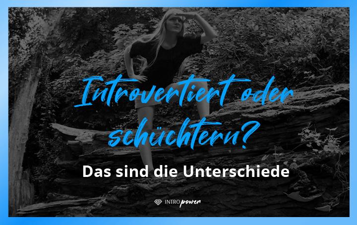 Blogbeitrag Titelbild: 7 erstaunliche Unterschiede zwischen Introversion und Schüchternheit, introvertiert, schüchtern