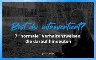Blogbeitrag Titelbild: Bist du introvertiert? 7 versteckte Anzeichen für Introversion