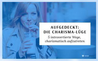 Blogbeitrag Titelbild: Die Charisma-Lüge: 5 introvertierte Wege, charismatisch aufzutreten