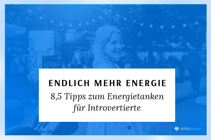 Blogbeitrag Titelbild: Effektiv Energie tanken für Introvertierte – 8,5 Tipps